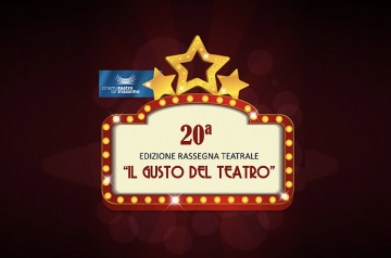 20° edizione rassegna teatrale Il gusto del teatro