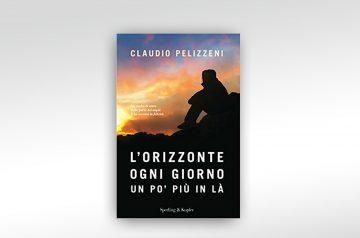 L'orizzonte ogni giorno un po' più in là - Claudio Pelizzeni