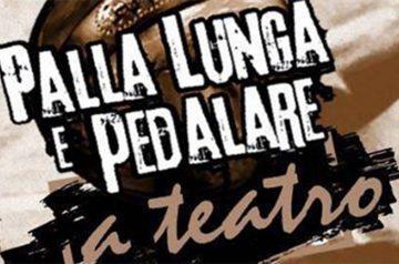 Palla Lunga e Pedalare... A Teatro