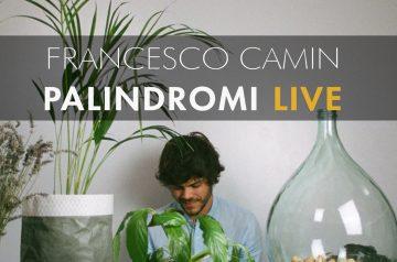 Francesco Camin - Palindromi Live